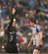 28 January 2018; Barry Kerr of Monaghan is shown a red card by referee David Gough during the Allianz Football League Division 1 Round 1 match between Monaghan and Mayo at St Tiernach's Park in Clones, County Monaghan. Photo by Seb Daly/Sportsfile