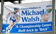 17 June 2018; Banner congratulating Michael Walsh of Waterford prior to his record breaking 74th consecutive Hurling Championship appearance ahead of the Munster GAA Hurling Senior Championship Round 5 match between Waterford and Cork at Semple Stadium in Thurles, Tipperary. Photo by Matt Browne/Sportsfile