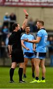 25 May 2019; Paul Mannion of Dublin is issued with a red card by referee Jerome Henry in the 25th minute of the Leinster GAA Football Senior Championship Quarter-Final match between Louth and Dublin at O'Moore Park in Portlaoise, Laois. Photo by Ray McManus/Sportsfile