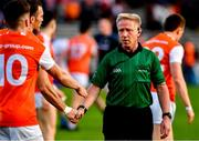 22 June 2019; Armagh players shake hands with referee Ciarán Branagan after the GAA Football All-Ireland Senior Championship Round 2 match between Monaghan and Armagh at St Tiarnach's Park in Clones, Monaghan.  Photo by Ray McManus/Sportsfile