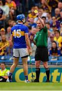 28 July 2019; John McGrath of Tipperary is shown a second yellow card by referee Sean Cleere, and a subsequent red card, during the GAA Hurling All-Ireland Senior Championship Semi Final match between Wexford and Tipperary at Croke Park in Dublin. Photo by Ray McManus/Sportsfile