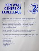 23 September 2019; The Ken Wall Centre of Excellence will be formally opened by Minister for Sport Shane Ross, T.D. and Leinster Rugby CEO Mick Dawson today. The Ken Wall Centre of Excellence was built by Extraspace Solutions and it took 11 months to build. It was fully functional from 1st July 2019 when the doors were opened for the first time to this season's age grade male and female players. The Centre is 606 sq. metres in total and is fully operational with a gym (210 sq. metres), two meeting rooms, a large open plan office with space for 20 staff, two dressing rooms and showers, a medical room and a kitchen. The Centre, which cost €1.5m to build, was funded by the Department of Sport's Capital Funds Programme, the IRFU and by private investment, and will be home to the Leinster Rugby Sub-Academy as well as the Leinster Age Grade programme. Also in attendance at the launch were members of the Wall family, who made a significant contribution to the development of the Centre and have dedicated the Centre to the memory of their late father, Ken. Pictured is a graphic announcing the opening of the Ken Wall Centre of Excellence, Donnybrook, Dublin. Photo by Seb Daly/Sportsfile