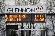 11 January 2020; The scoreboard, indicating a one point Longford win, after the O'Byrne Cup Semi-Final match between Longford and Dublin at Glennon Brothers Pearse Park in Longford. Photo by Ray McManus/Sportsfile