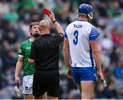7 August 2021; Peter Casey of Limerick is shown a straight red card by referee John Keenan, for an off the ball incident with Conor Gleeson of Waterford, during the GAA Hurling All-Ireland Senior Championship semi-final match between Limerick and Waterford at Croke Park in Dublin. Photo by Piaras Ó Mídheach/Sportsfile