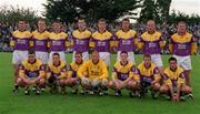1 June 2002; Wexford team, Dublin v Wexford, Bank of Ireland, Leinster Football Championship, Dr. Cullen Park, Carlow. Football. Picture credit; Damien Eagers / SPORTSFILE
