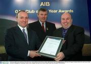 3 February 2003; At the AIB GAA Club of the Year Awards 2002 in Croke Park are, left to right, Donal Forde, Managing Director, AIB, Sean McCague, President of the GAA, and  Larry Crilly, Chairman Mullaghbawn Cuchulainns, winner of the Armagh Club of the Year Award. Picture credit; Ray McManus / SPORTSFILE
